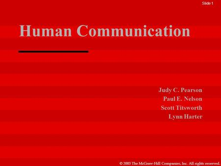 © 2003 The McGraw-Hill Companies, Inc. All rights reserved. Human Communication Judy C. Pearson Paul E. Nelson Scott Titsworth Lynn Harter Slide 1.