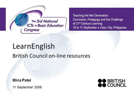LearnEnglish British Council on-line resources Teaching the Net Generation: Curriculum, Pedagogy and the Challenge of 21 st Century Learning 10 to 11 September.