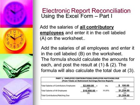 Electronic Report Reconciliation Using the Excel Form – Part I Add the salaries of all contributory employees and enter it in the cell labeled (A) on the.