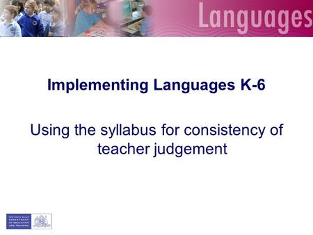 Implementing Languages K-6 Using the syllabus for consistency of teacher judgement.