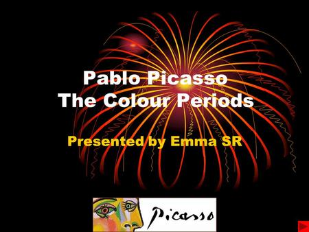 Pablo Picasso The Colour Periods Presented by Emma SR.