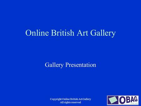Copyright Online British Art Gallery All rights reserved Online British Art Gallery Gallery Presentation.