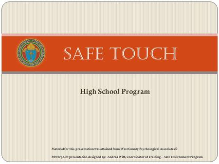 High School Program Safe Touch Material for this presentation was attained from West County Psychological Associates© Powerpoint presentation designed.