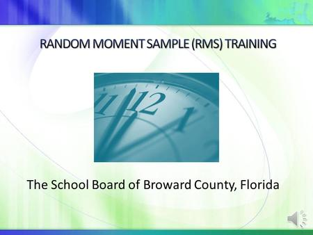 The School Board of Broward County, Florida Why Were You Selected ? You are probably wondering why you have been asked to complete a Random Moment Sample.
