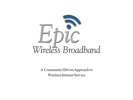 A Community-Driven Approach to Wireless Internet Service.