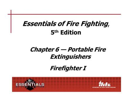 Chapter 6 Lesson Goal After completing this lesson, the student shall be able to operate portable fire extinguishers effectively and safely following the.