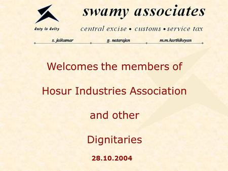 Welcomes the members of Hosur Industries Association and other Dignitaries 28.10.2004.