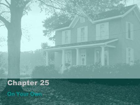 Chapter 25 On Your Own. Choosing Independence Leaving home-Advantages & Disadvantages Staying Home- Advantages & Disadvantages Choosing Housing: Apartment.