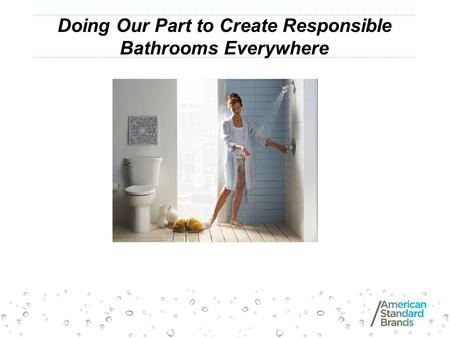Doing Our Part to Create Responsible Bathrooms Everywhere.