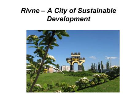 Rivne – A City of Sustainable Development. Local population on 01.01.2011 - 249.8 thousand people (21.6% of the population of the region). Housing stock.