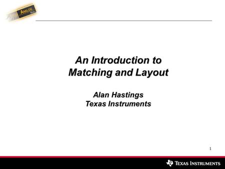 An Introduction to Matching and Layout Alan Hastings Texas Instruments