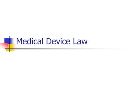 Medical Device Law. FDA FDA Regulated Devices From the Beginning Hubbard Electrometer Cases Magnetic Healing Cases Original Law Required Proof of Harm.