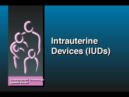 IUD Safety Research has proven IUDs to be safe and effective Research has proven IUDs to be safe and effective Elements of high quality care: appropriate.