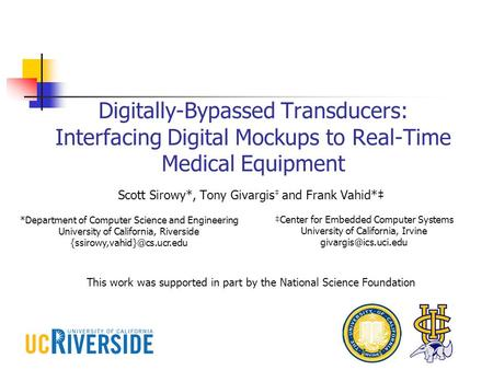 Digitally-Bypassed Transducers: Interfacing Digital Mockups to Real-Time Medical Equipment Scott Sirowy*, Tony Givargis and Frank Vahid* This work was.