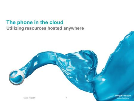 1 The phone in the cloud Utilizing resources hosted anywhere Claes Nilsson.
