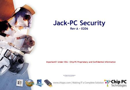 1 Jack-PC Security Rev A - 0206 Important!! Under NDA - Chip PC Proprietary and Confidential Information *CDC02264*