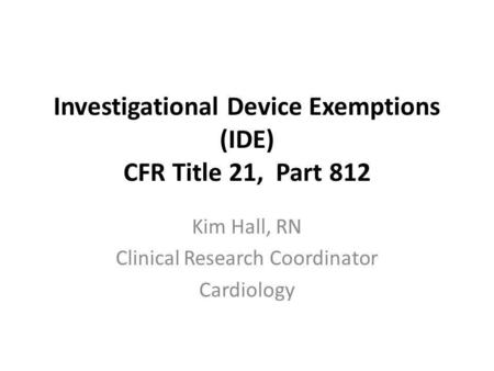 Investigational Device Exemptions (IDE) CFR Title 21, Part 812