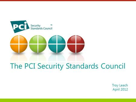 Troy Leach April 2012 The PCI Security Standards Council.