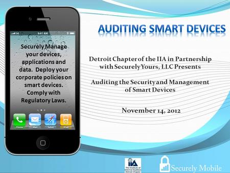 November 14, 2012 Securely Manage your devices, applications and data. Deploy your corporate policies on smart devices. Comply with Regulatory Laws. Detroit.