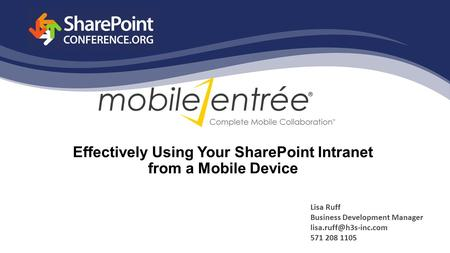 Effectively Using Your SharePoint Intranet from a Mobile Device Lisa Ruff Business Development Manager 571 208 1105.