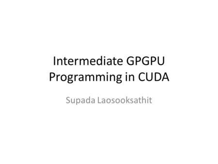 Intermediate GPGPU Programming in CUDA