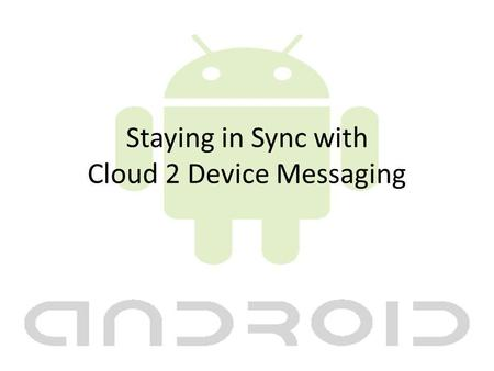 Staying in Sync with Cloud 2 Device Messaging. About Me Chris Risner  Twitter: chrisrisner.