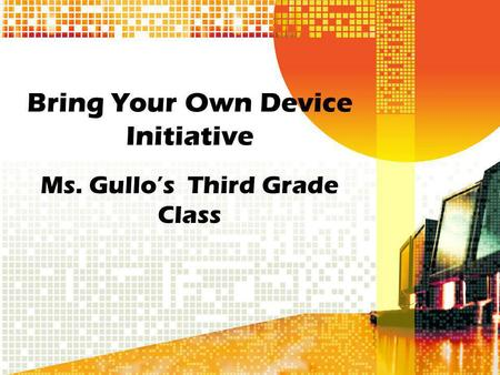 Bring Your Own Device Initiative Ms. Gullos Third Grade Class.