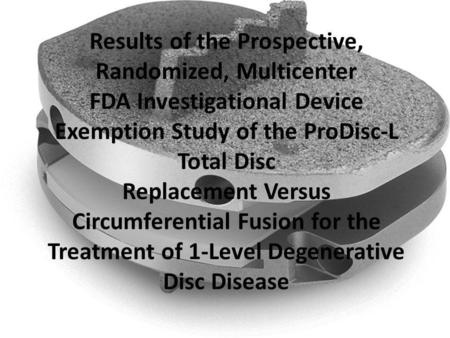 Results of the Prospective, Randomized, Multicenter FDA Investigational Device Exemption Study of the ProDisc-L Total Disc Replacement Versus Circumferential.