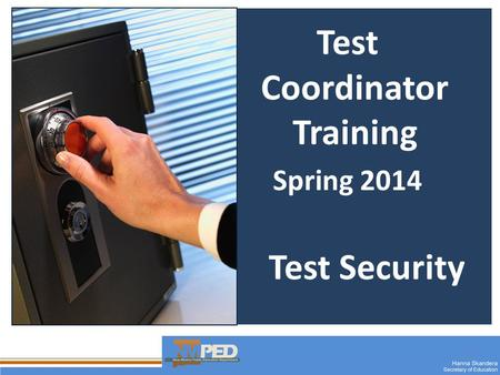 1 Test Coordinator Training Spring 2014 Test Security.