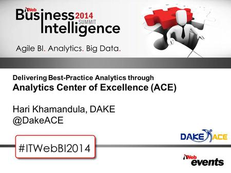 Delivering Best-Practice Analytics through Analytics Center of Excellence (ACE) Hari Khamandula,