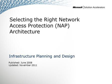 Selecting the Right Network Access Protection (NAP) Architecture Infrastructure Planning and Design Published: June 2008 Updated: November 2011.