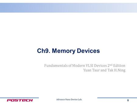 Advance Nano Device Lab. Fundamentals of Modern VLSI Devices 2 nd Edition Yuan Taur and Tak H.Ning 0 Ch9. Memory Devices.