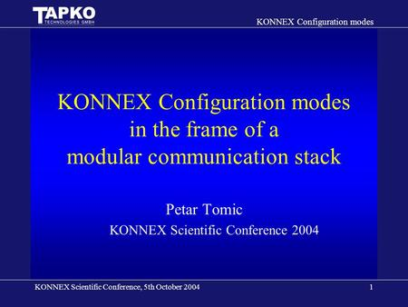 KONNEX Scientific Conference, 5th October 2004 KONNEX Configuration modes 1 KONNEX Configuration modes in the frame of a modular communication stack Petar.