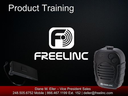 Product Training Diane M. Eller – Vice President Sales 248.505.6752 Mobile | 866.467.1199 Ext. 152 |