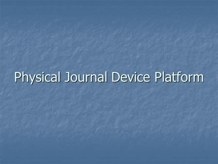 Physical Journal Device Platform. Physical Journal Device Platform (PJDP) is the total solution for health management Physical Journal Device Platform.