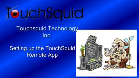 Touchsquid Technology Inc. Setting up the TouchSquid Remote App.