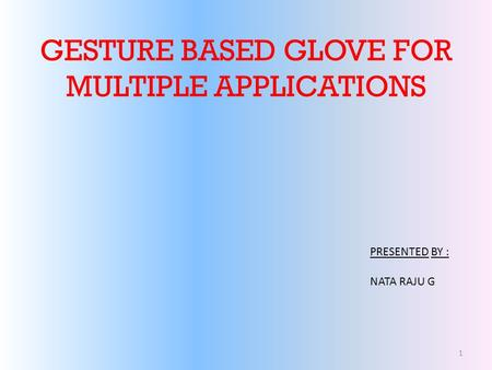 GESTURE BASED GLOVE FOR MULTIPLE APPLICATIONS