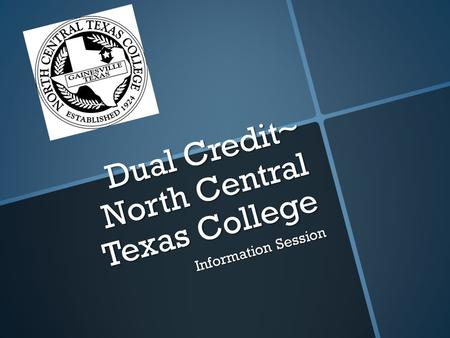 Dual Credit~ North Central Texas College Information Session.