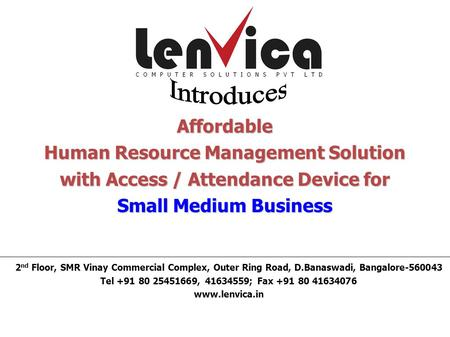 Affordable Human Resource Management Solution with Access / Attendance Device for Small Medium Business 2 nd Floor, SMR Vinay Commercial Complex, Outer.