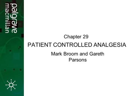 PATIENT CONTROLLED ANALGESIA Mark Broom and Gareth Parsons Chapter 29.