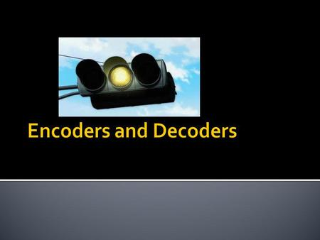 Encoders and Decoders.