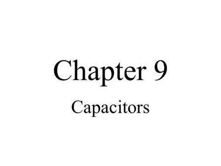 Chapter 9 Capacitors.