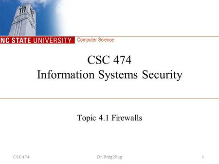 Computer Science CSC 474Dr. Peng Ning1 CSC 474 Information Systems Security Topic 4.1 Firewalls.