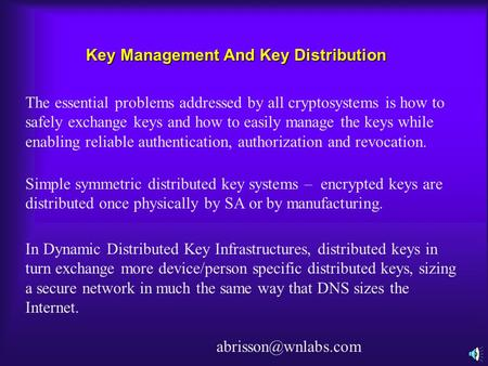 Key Management And Key Distribution The essential problems addressed by all cryptosystems is how to safely exchange keys and how to easily manage the.