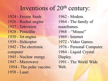 Inventions of 20 th century: 1924 - Frozen foods 1926 - Rocket engine 1927 - Television 1928 - Penicillin 1930 - Jet engine 1939 - Helicopter 1942 - The.
