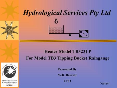 Hydrological Services Pty Ltd Heater Model TB323LP For Model TB3 Tipping Bucket Raingauge Presented By W.R. Barratt CEO Copyright.