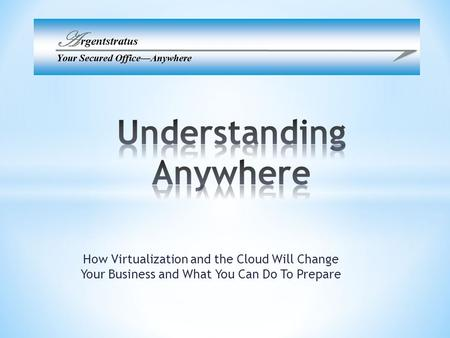 How Virtualization and the Cloud Will Change Your Business and What You Can Do To Prepare.