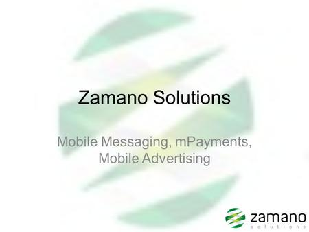 Zamano Solutions Mobile Messaging, mPayments, Mobile Advertising.