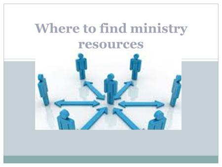Where to find ministry resources. In order to meet the needs of the community your ministry may need the following resources… Furniture Supplies for outreach.