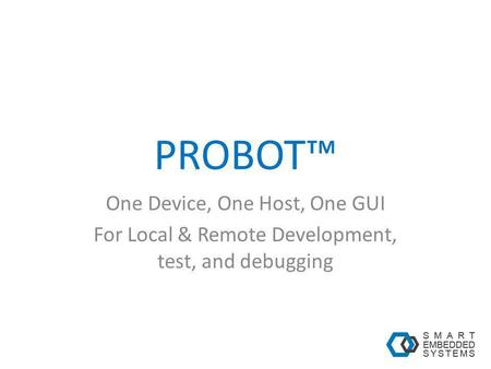 PROBOT One Device, One Host, One GUI For Local & Remote Development, test, and debugging.